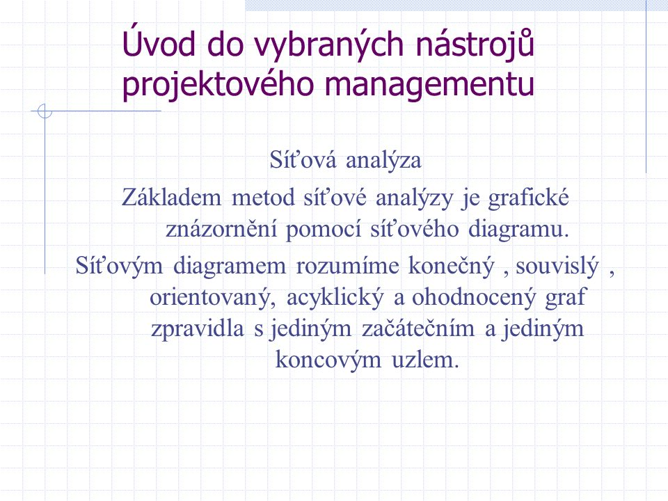 Úvod do vybraných nástrojů projektového managementu METODA LOGICKÉHO RÁMCE (logFRAME) Metoda přehledně mapující záměry a očekávání a uvádí je do souvislosti s konkrétními výstupy a činnostmi při realizaci projektu.