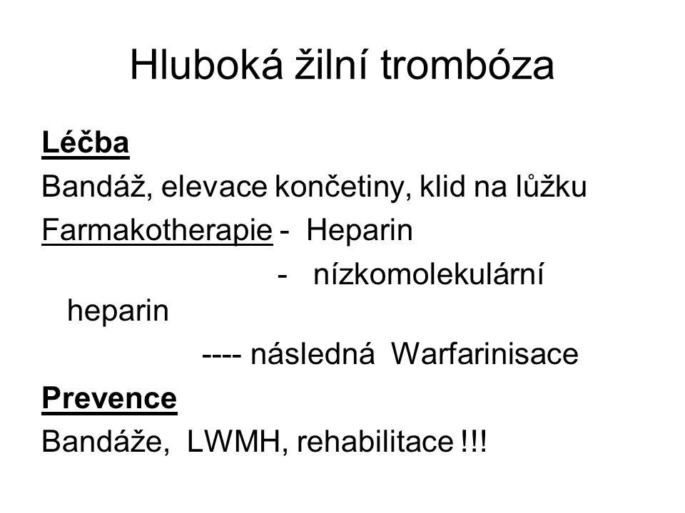 Hluboká žilní trombóza Léčba Bandáž, elevace končetiny, klid na lůžku Farmakotherapie - Heparin - nízkomolekulární heparin ---- následná Warfarinisace