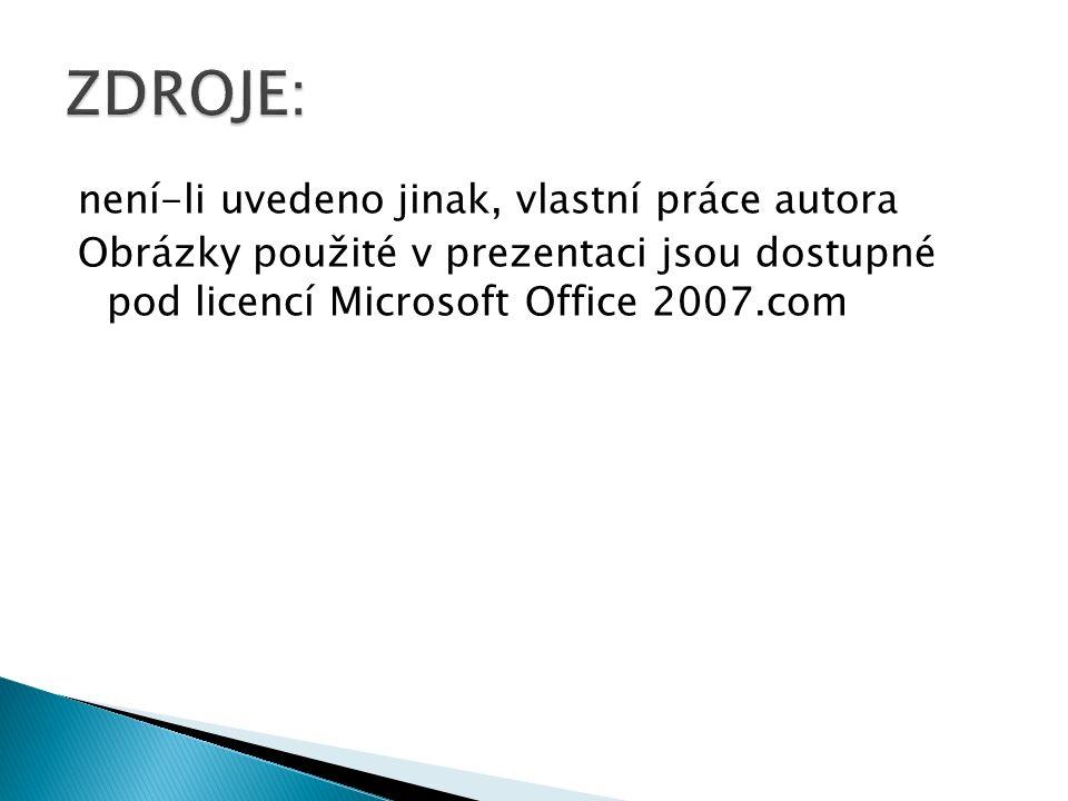 není-li uvedeno jinak, vlastní práce autora Obrázky použité v prezentaci jsou dostupné pod licencí Microsoft Office 2007.com