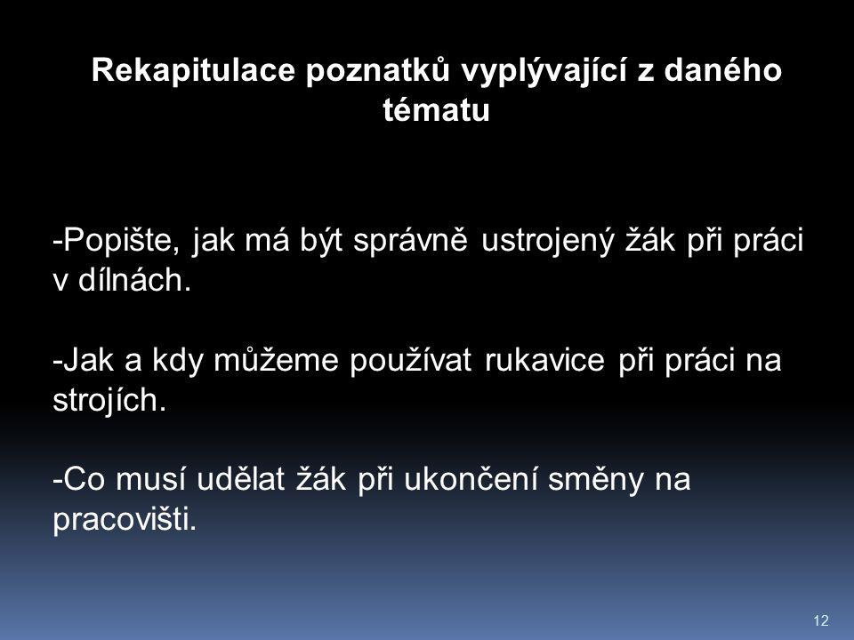 12 Rekapitulace poznatků vyplývající z daného tématu -Popište, jak má být správně ustrojený žák při práci v dílnách.