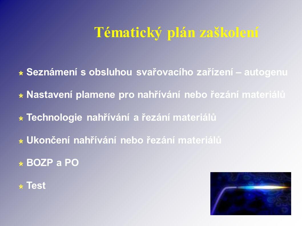 Tématický plán zaškolení Seznámení s obsluhou svařovacího zařízení – autogenu Nastavení plamene pro nahřívání nebo řezání materiálů Technologie nahřívání a řezání materiálů Ukončení nahřívání nebo řezání materiálů BOZP a PO Test