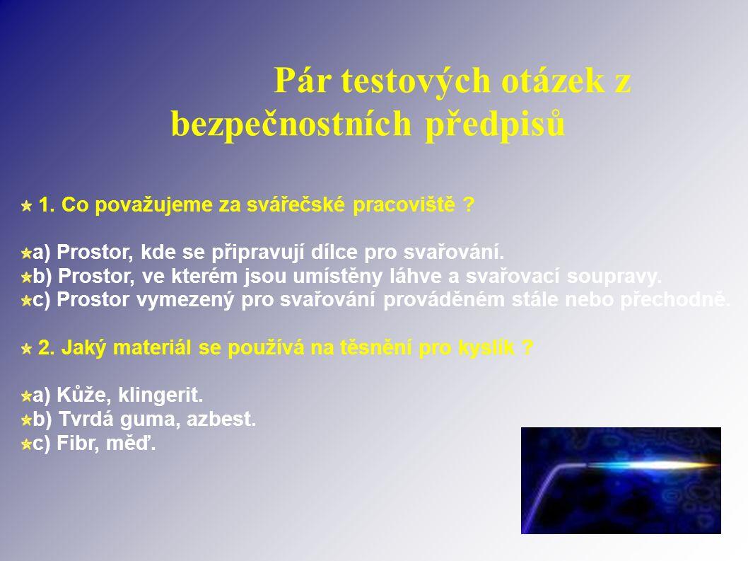 Pár testových otázek z bezpečnostních předpisů 1. Co považujeme za svářečské pracoviště .