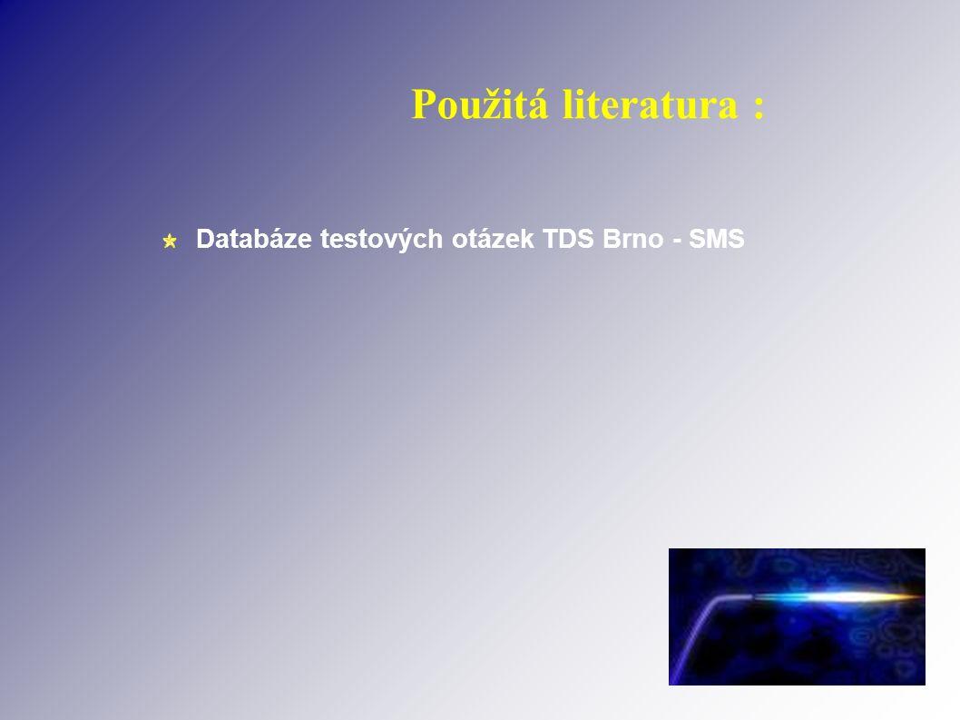 Použitá literatura : Databáze testových otázek TDS Brno - SMS