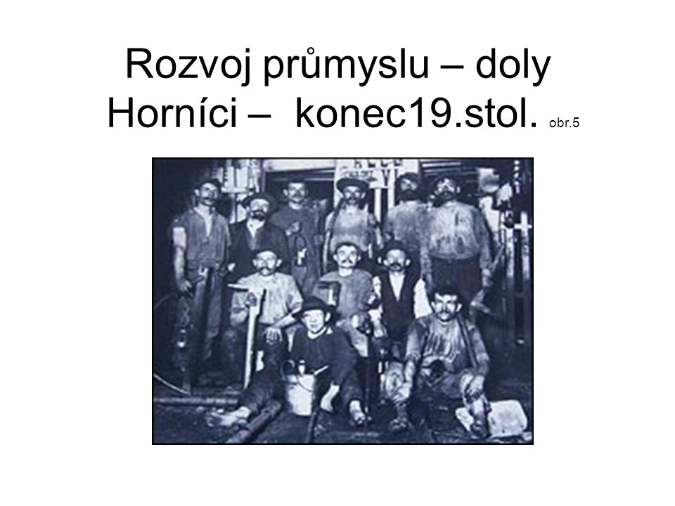 Rozvoj průmyslu – doly Horníci – konec19.stol. obr.5