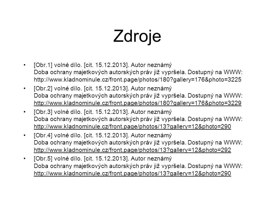 Zdroje [Obr.1] volné dílo. [cit. 15.12.2013]. Autor neznámý Doba ochrany majetkových autorských práv již vypršela. Dostupný na WWW: http://www.kladnom