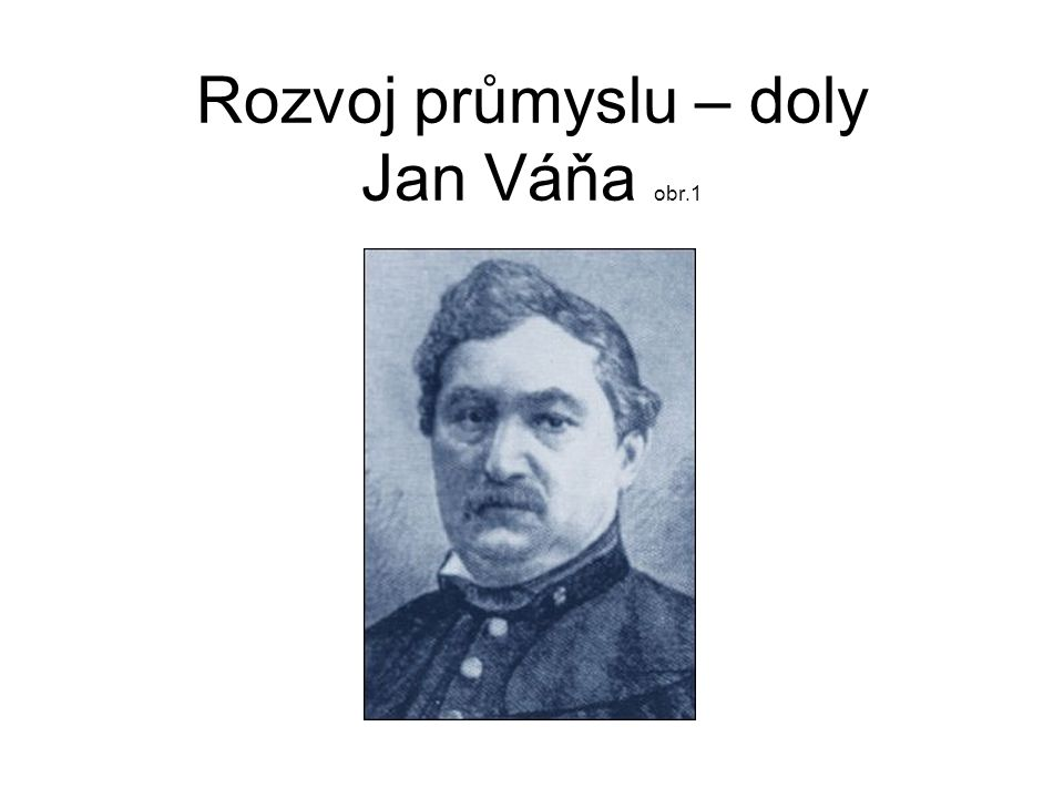 Rozvoj průmyslu – doly Jan Váňa obr.1