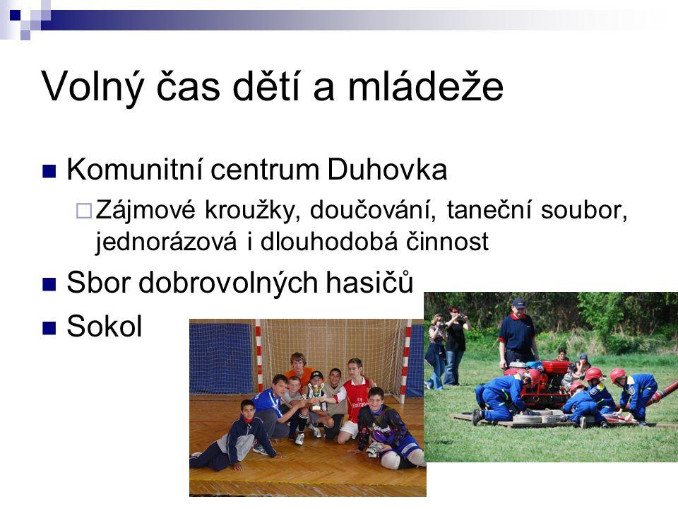 Volný čas dětí a mládeže Komunitní centrum Duhovka  Zájmové kroužky, doučování, taneční soubor, jednorázová i dlouhodobá činnost Sbor dobrovolných hasičů Sokol