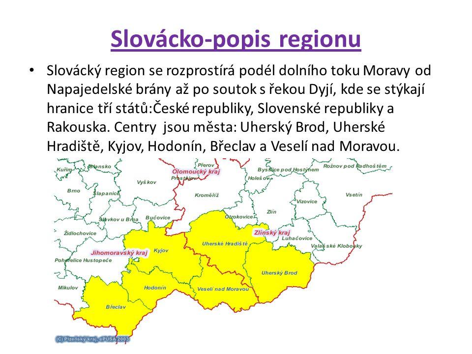 Slovácko-popis regionu Slovácký region se rozprostírá podél dolního toku Moravy od Napajedelské brány až po soutok s řekou Dyjí, kde se stýkají hranice tří států:České republiky, Slovenské republiky a Rakouska.