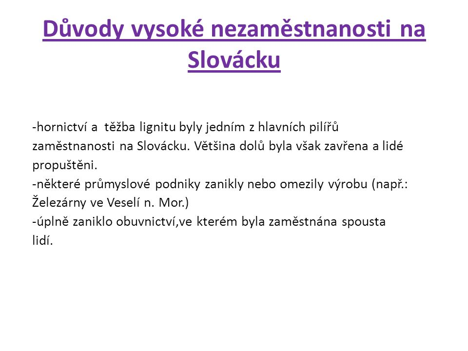 Důvody vysoké nezaměstnanosti na Slovácku -hornictví a těžba lignitu byly jedním z hlavních pilířů zaměstnanosti na Slovácku.