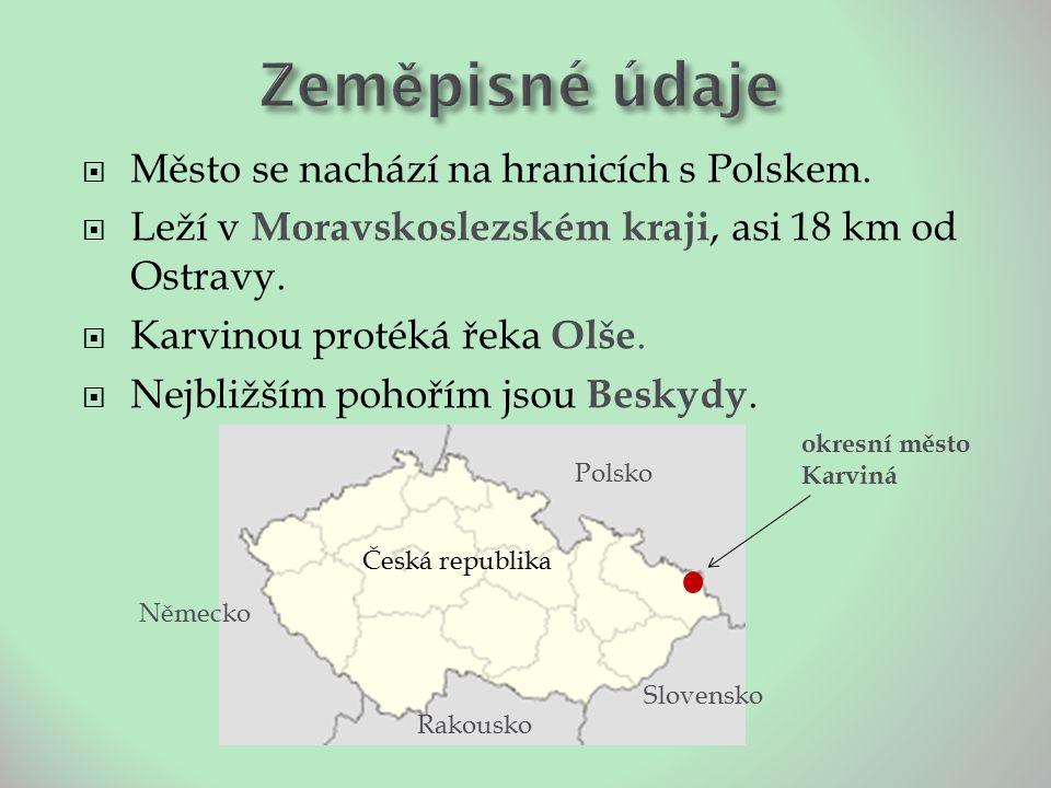  Město se nachází na hranicích s Polskem.  Leží v Moravskoslezském kraji, asi 18 km od Ostravy.