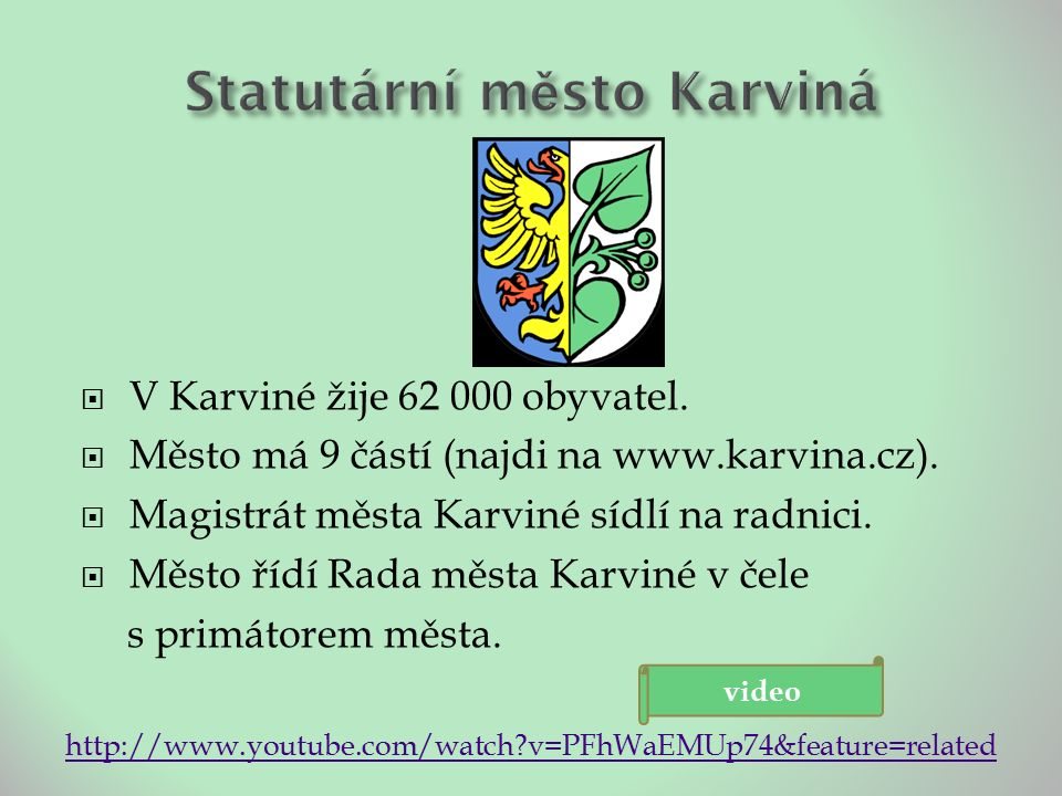  V Karviné žije 62 000 obyvatel.  Město má 9 částí (najdi na www.karvina.cz).