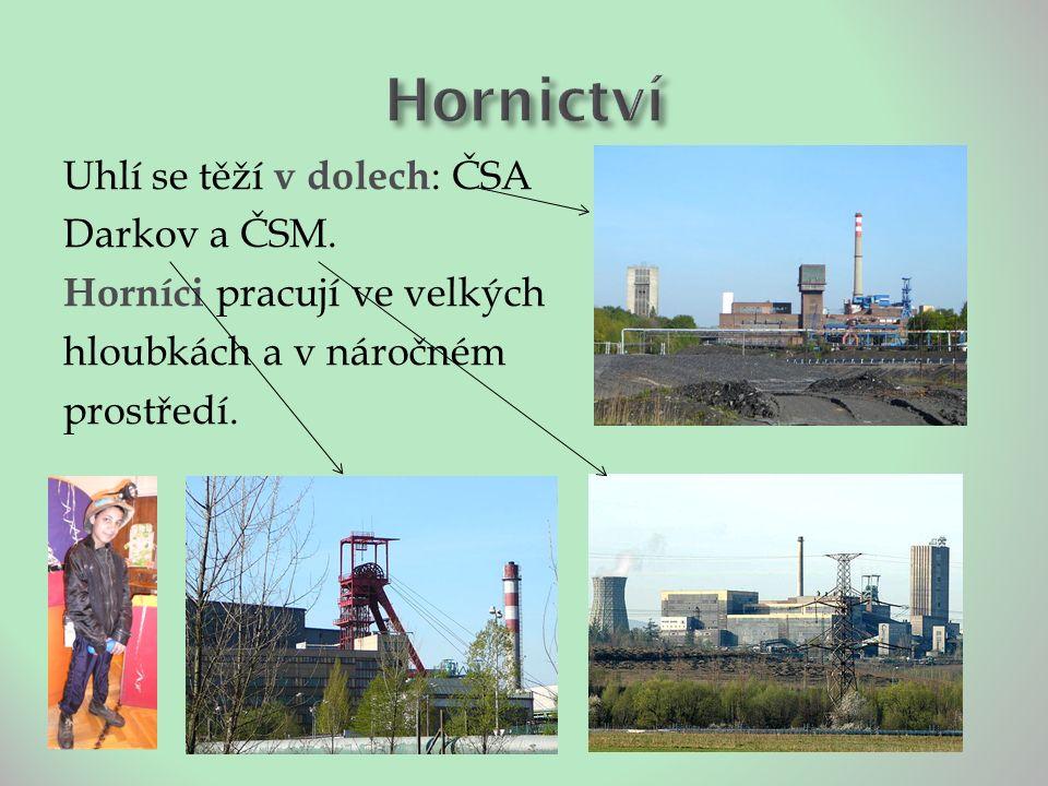 Uhlí se těží v dolech : ČSA Darkov a ČSM.