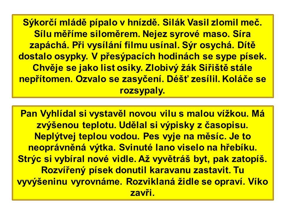 Sýkorčí mládě pípalo v hnízdě. Silák Vasil zlomil meč.