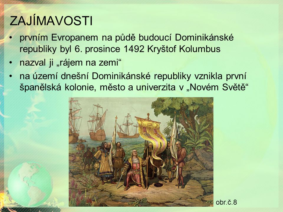 """ZAJÍMAVOSTI prvním Evropanem na půdě budoucí Dominikánské republiky byl 6. prosince 1492 Kryštof Kolumbus nazval ji """"rájem na zemi"""" na území dnešní Do"""