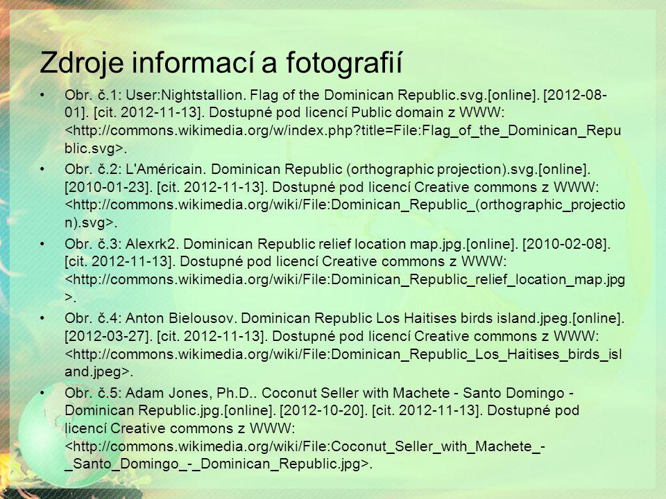 Zdroje informací a fotografií Obr. č.1: User:Nightstallion. Flag of the Dominican Republic.svg.[online]. [2012-08- 01]. [cit. 2012-11-13]. Dostupné po