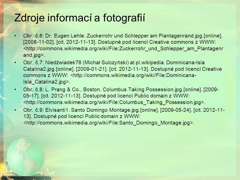Zdroje informací a fotografií Obr. č.6: Dr. Eugen Lehle. Zuckerrohr und Schlepper am Plantagenrand.jpg.[online]. [2008-11-02]. [cit. 2012-11-13]. Dost
