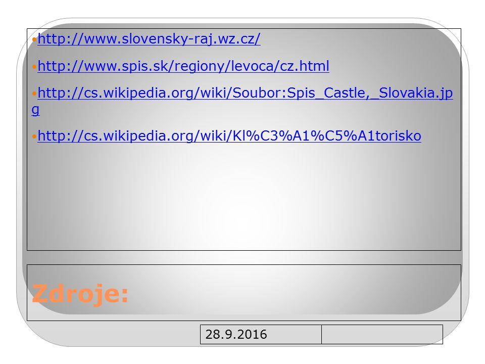 28.9.2016 Zdroje: http://www.slovensky-raj.wz.cz/ http://www.spis.sk/regiony/levoca/cz.html http://cs.wikipedia.org/wiki/Soubor:Spis_Castle,_Slovakia.jp g http://cs.wikipedia.org/wiki/Soubor:Spis_Castle,_Slovakia.jp g http://cs.wikipedia.org/wiki/Kl%C3%A1%C5%A1torisko