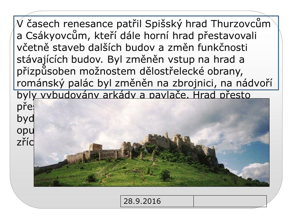 28.9.2016 V časech renesance patřil Spišský hrad Thurzovcům a Csákyovcům, kteří dále horní hrad přestavovali včetně staveb dalších budov a změn funkčnosti stávajících budov.