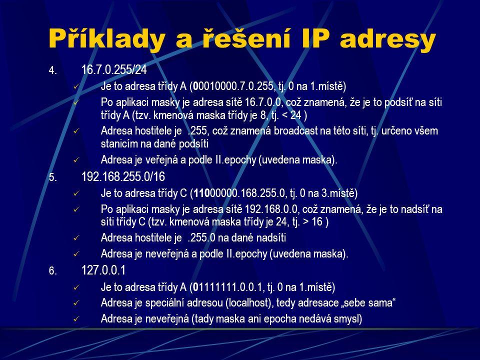 Příklady a řešení IP adresy > 1. 16.7.0.0 Je to adresa třídy A ( 0 0010000.7.0.0, tj.