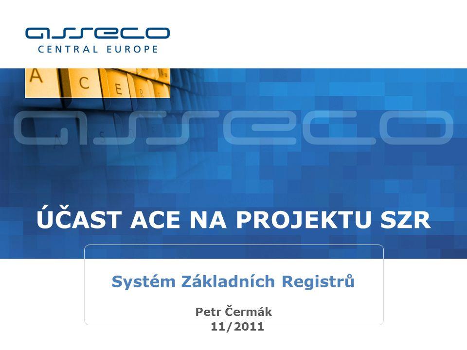 ÚČAST ACE NA PROJEKTU SZR Petr Čermák 11/2011 Systém Základních Registrů