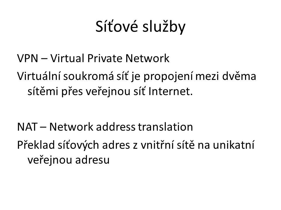 VPN – Virtual Private Network Bezpečné propojení skrz WAN (šifrované a autentizované spojení).