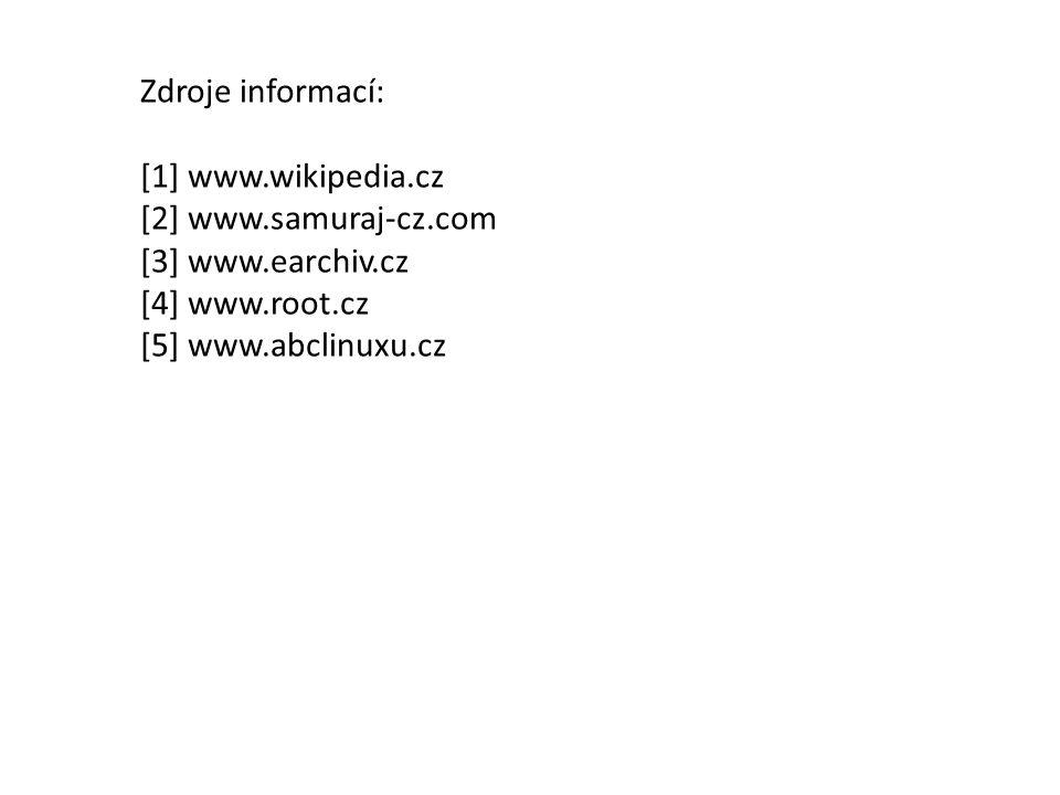 Zdroje informací: [1] www.wikipedia.cz [2] www.samuraj-cz.com [3] www.earchiv.cz [4] www.root.cz [5] www.abclinuxu.cz