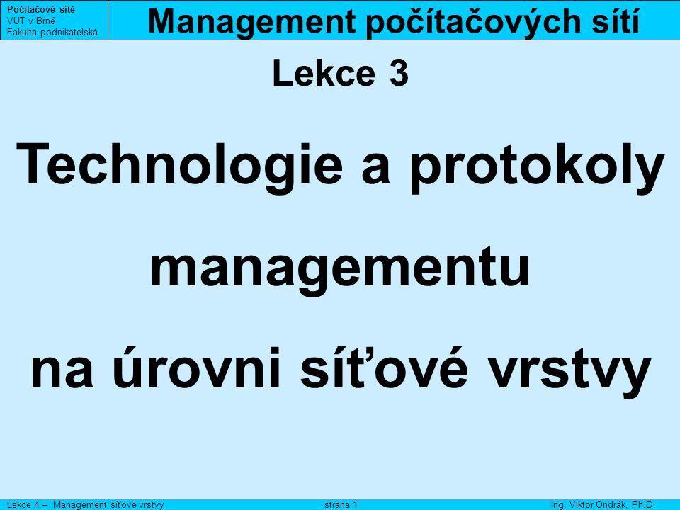 Linková a síťová vrstva Počítačové sítě VUT v Brně Fakulta podnikatelská Lekce 4 – Management síťové vrstvyIng.