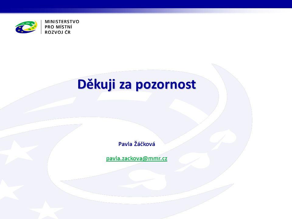 Děkuji za pozornost Pavla Žáčková pavla.zackova@mmr.cz