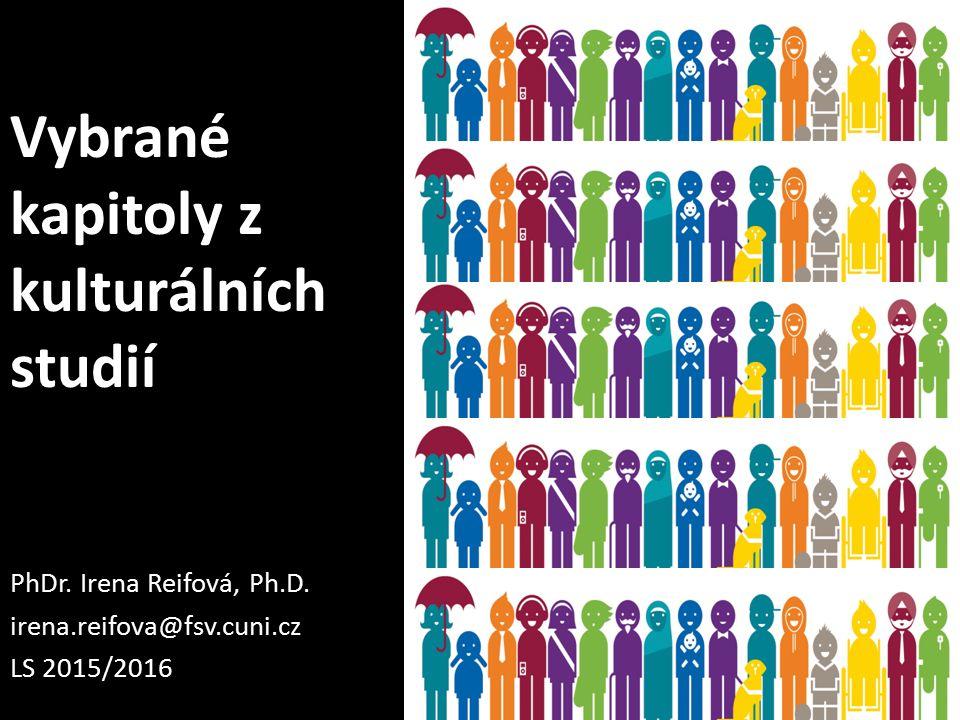 Vybrané kapitoly z kulturálních studií PhDr. Irena Reifová, Ph.D.