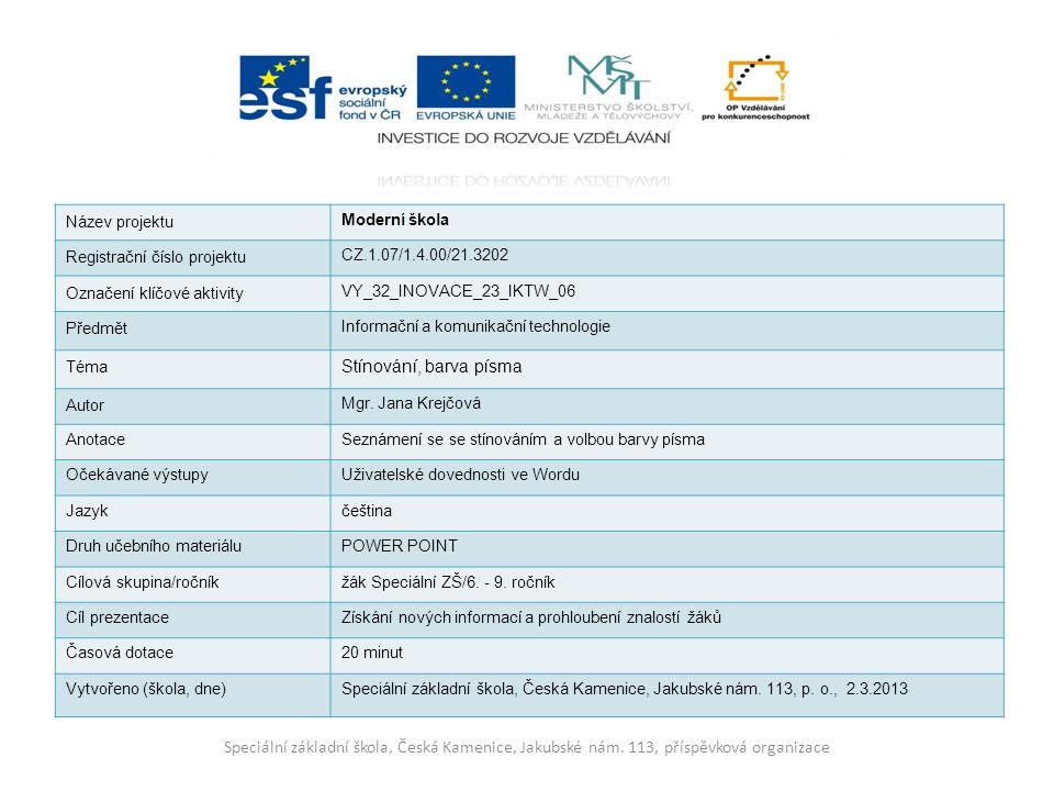 Název projektu Moderní škola Registrační číslo projektu CZ.1.07/1.4.00/21.3202 Označení klíčové aktivity VY_32_INOVACE_23_IKTW_06 Předmět Informační a komunikační technologie Téma Stínování, barva písma Autor Mgr.
