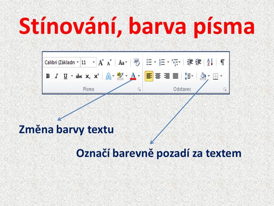 Stínování, barva písma Změna barvy textu Označí barevně pozadí za textem