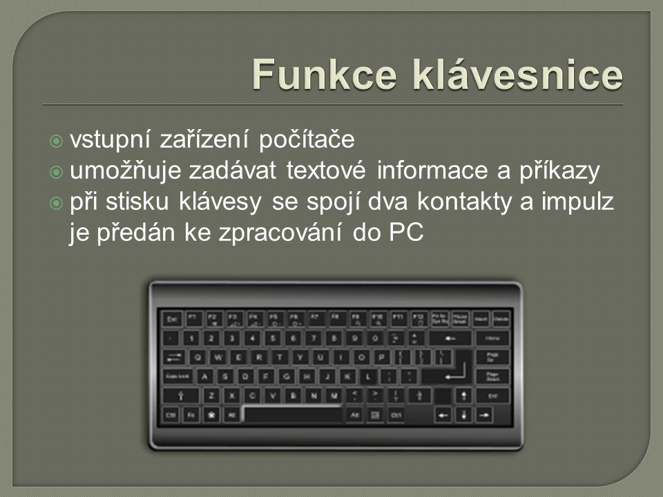  vstupní zařízení počítače  umožňuje zadávat textové informace a příkazy  při stisku klávesy se spojí dva kontakty a impulz je předán ke zpracování do PC