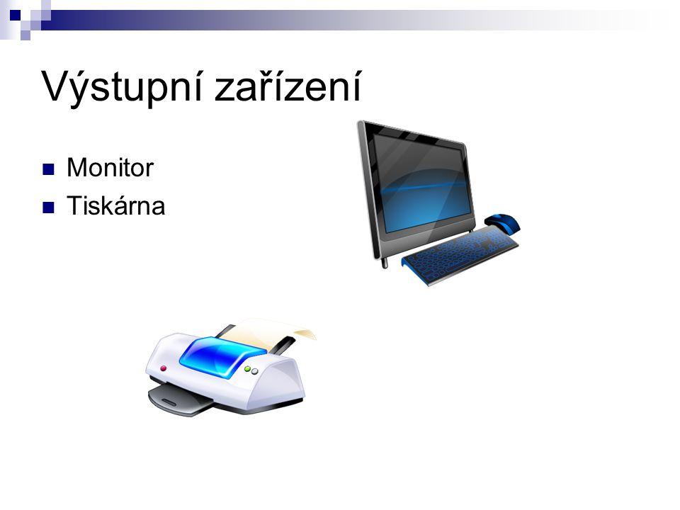 Je monitor výstupní zařízení.Je klávesnice výstupní zařízení.