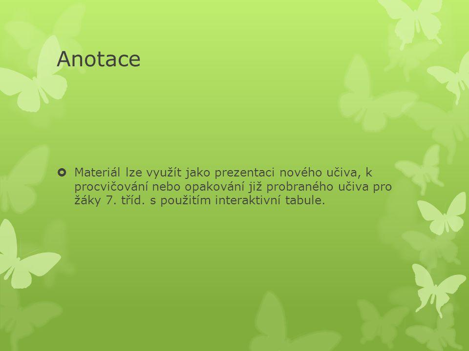 Anotace  Materiál lze využít jako prezentaci nového učiva, k procvičování nebo opakování již probraného učiva pro žáky 7.