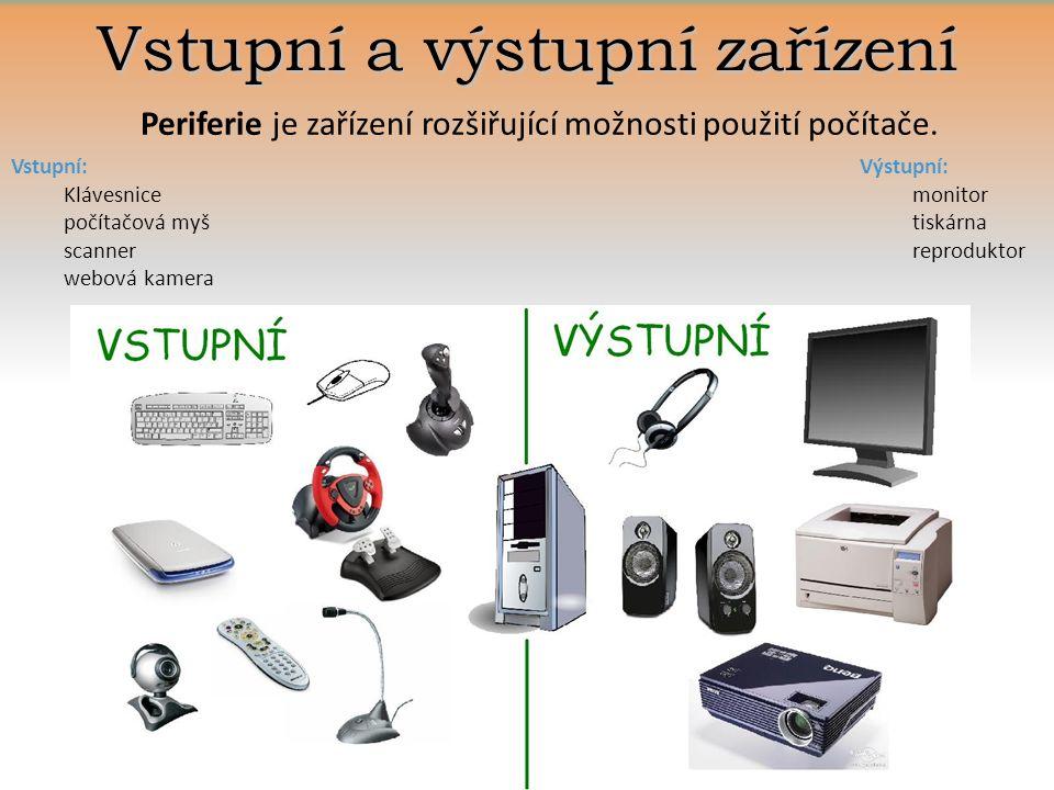 Vstupní a výstupní zařízení Periferie je zařízení rozšiřující možnosti použití počítače.