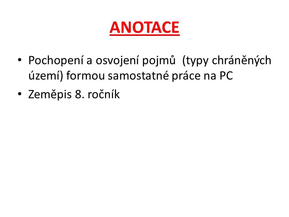 ANOTACE Pochopení a osvojení pojmů (typy chráněných území) formou samostatné práce na PC Zeměpis 8.