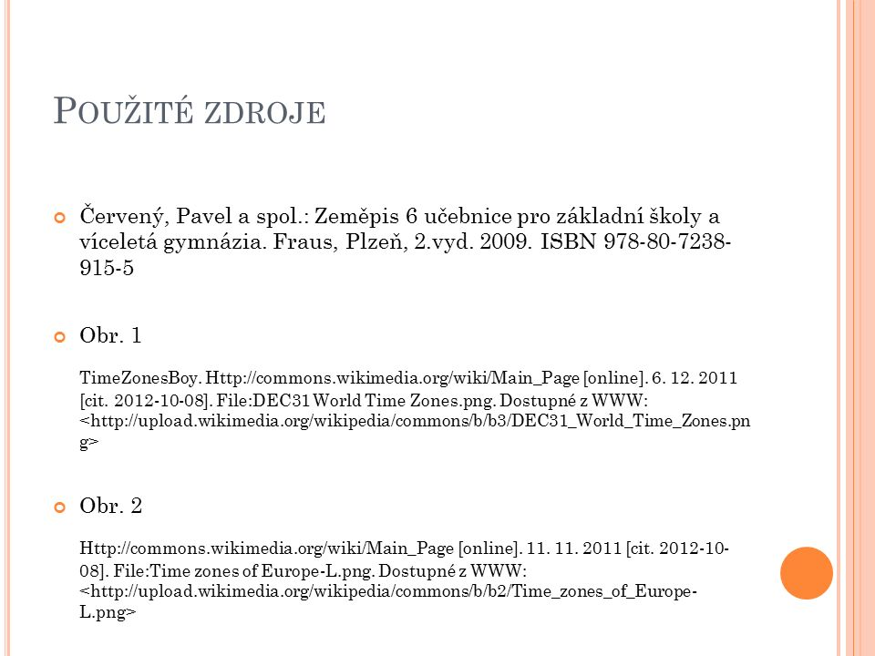 P OUŽITÉ ZDROJE Červený, Pavel a spol.: Zeměpis 6 učebnice pro základní školy a víceletá gymnázia. Fraus, Plzeň, 2.vyd. 2009. ISBN 978-80-7238- 915-5