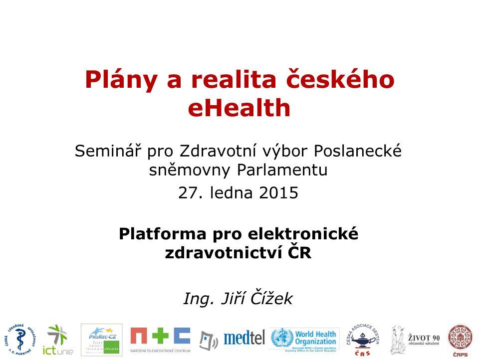 Plány a realita českého eHealth Seminář pro Zdravotní výbor Poslanecké sněmovny Parlamentu 27. ledna 2015 Platforma pro elektronické zdravotnictví ČR