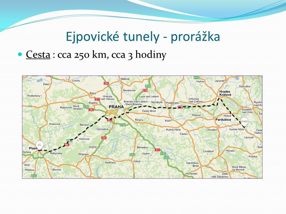 Ejpovické tunely - prorážka Cesta : cca 250 km, cca 3 hodiny