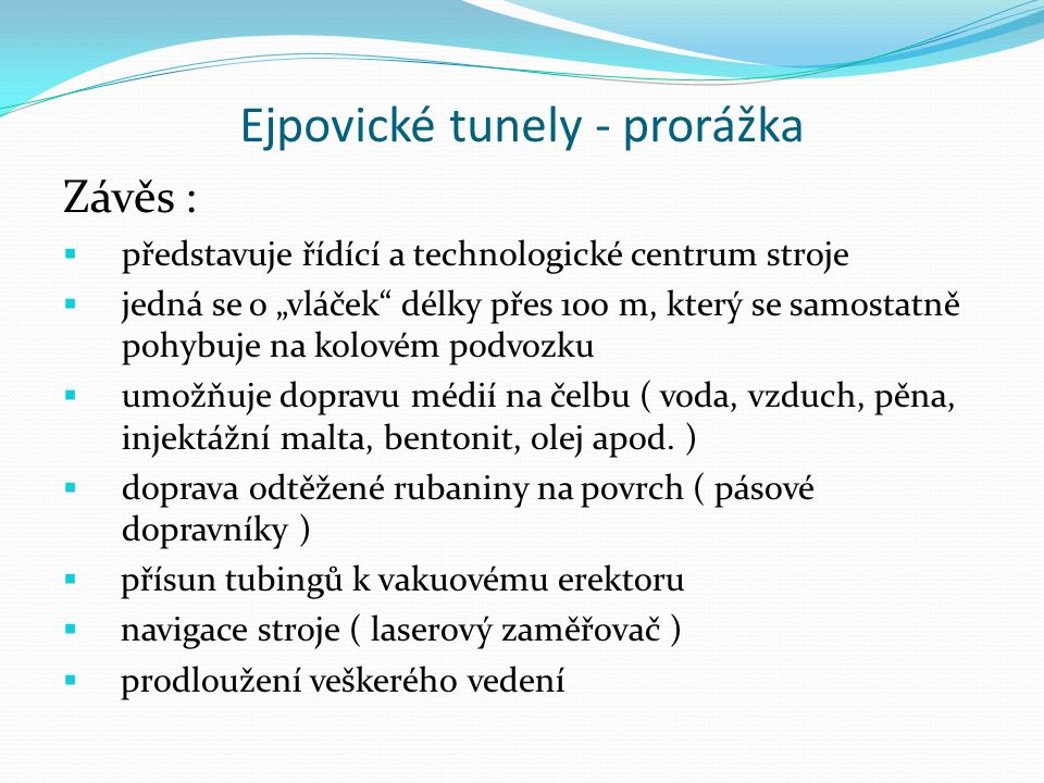 """Ejpovické tunely - prorážka Závěs :  představuje řídící a technologické centrum stroje  jedná se o """"vláček"""" délky přes 100 m, který se samostatně po"""