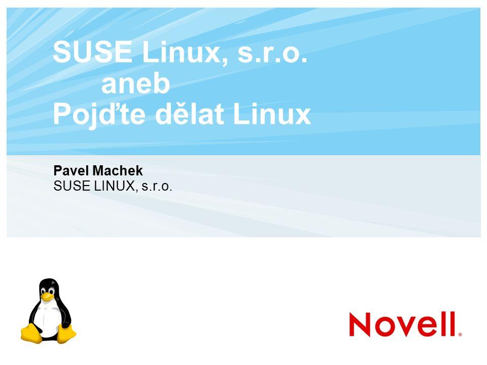 SUSE Linux, s.r.o. aneb Pojďte dělat Linux Pavel Machek SUSE LINUX, s.r.o.