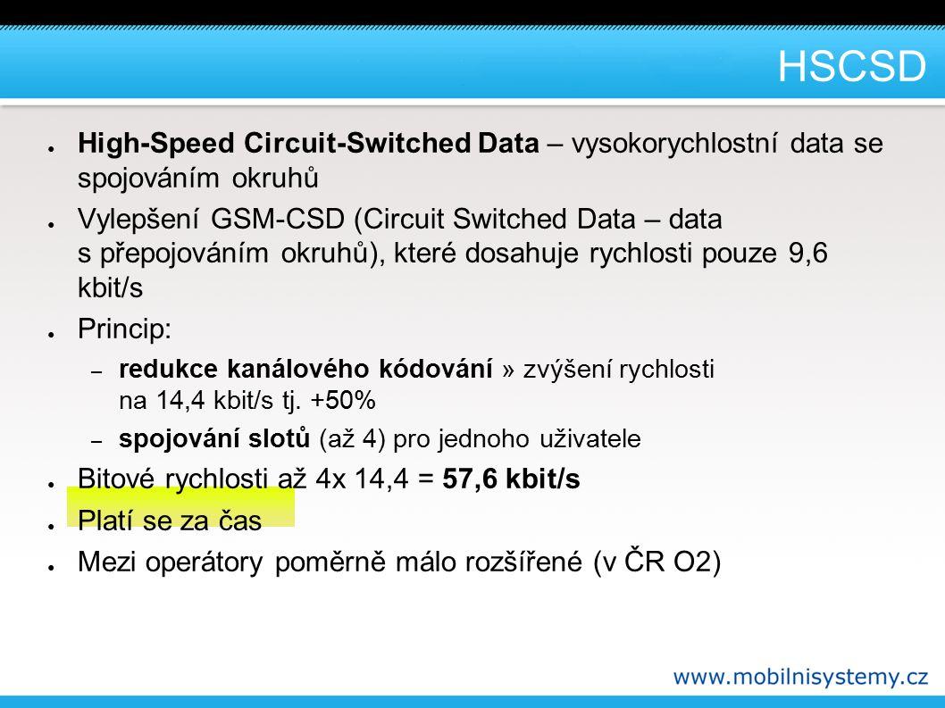 HSCSD ● High-Speed Circuit-Switched Data – vysokorychlostní data se spojováním okruhů ● Vylepšení GSM-CSD (Circuit Switched Data – data s přepojováním okruhů), které dosahuje rychlosti pouze 9,6 kbit/s ● Princip: – redukce kanálového kódování » zvýšení rychlosti na 14,4 kbit/s tj.