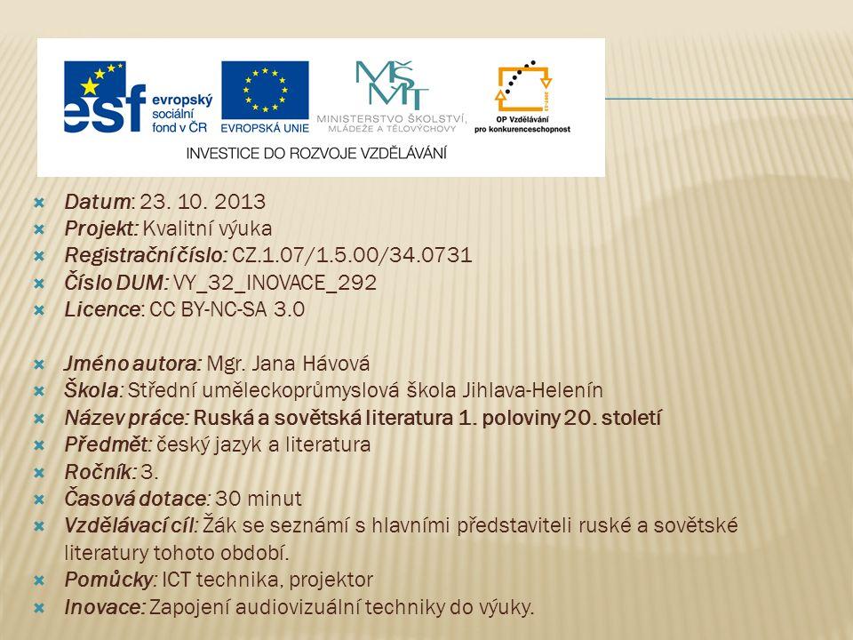  Datum: 23. 10. 2013  Projekt: Kvalitní výuka  Registrační číslo: CZ.1.07/1.5.00/34.0731  Číslo DUM: VY_32_INOVACE_292  Licence: CC BY-NC-SA 3.0