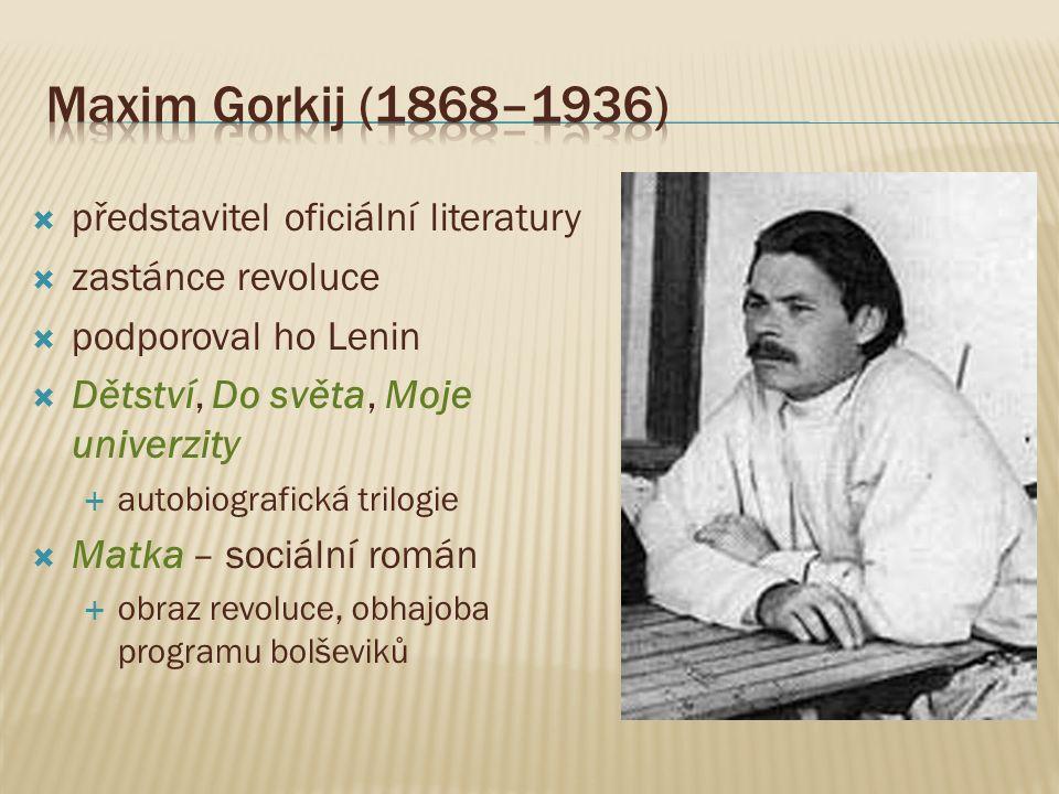  představitel oficiální literatury  zastánce revoluce  podporoval ho Lenin  Dětství, Do světa, Moje univerzity  autobiografická trilogie  Matka