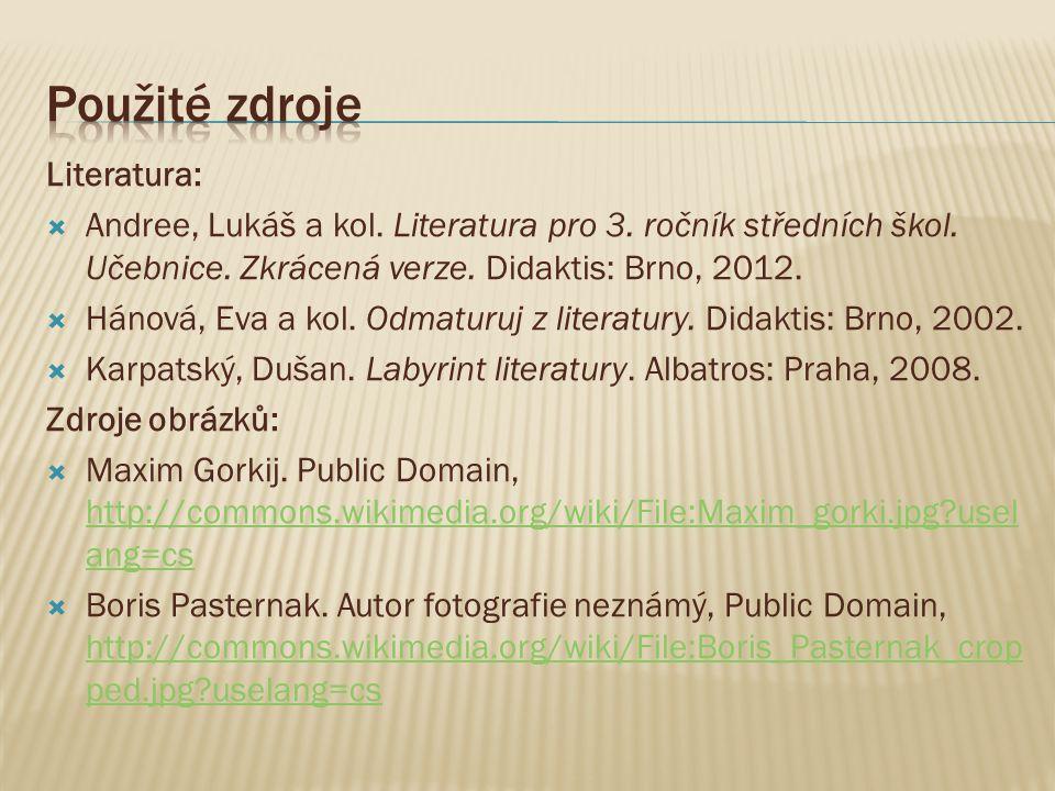 Literatura:  Andree, Lukáš a kol. Literatura pro 3. ročník středních škol. Učebnice. Zkrácená verze. Didaktis: Brno, 2012.  Hánová, Eva a kol. Odmat