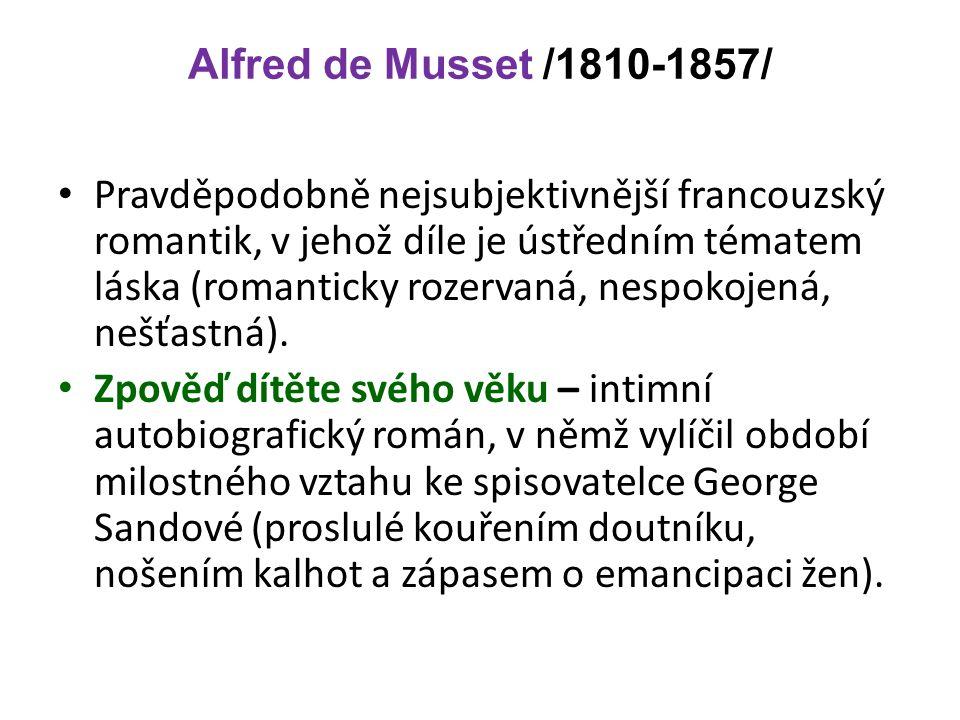 Alfred de Musset /1810-1857/ Pravděpodobně nejsubjektivnější francouzský romantik, v jehož díle je ústředním tématem láska (romanticky rozervaná, nespokojená, nešťastná).