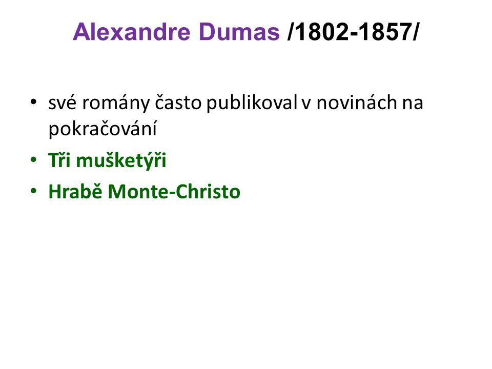 Alexandre Dumas /1802-1857/ své romány často publikoval v novinách na pokračování Tři mušketýři Hrabě Monte-Christo