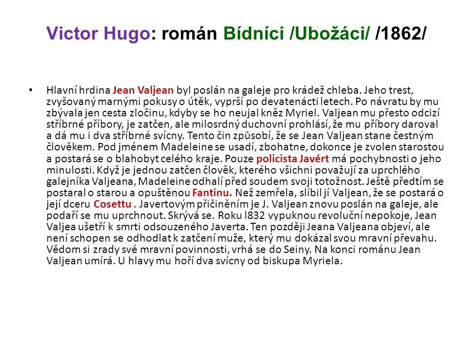 Victor Hugo: román Bídníci /Ubožáci/ /1862/ Hlavní hrdina Jean Valjean byl poslán na galeje pro krádež chleba.