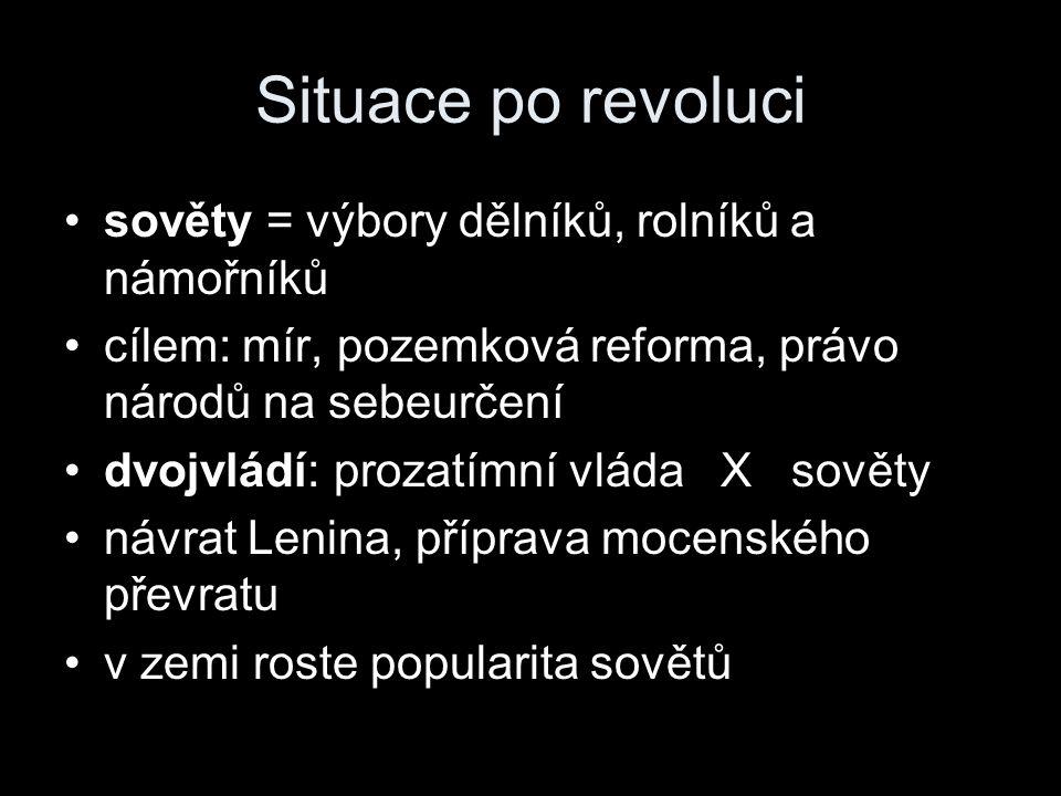 Situace po revoluci sověty = výbory dělníků, rolníků a námořníků cílem: mír, pozemková reforma, právo národů na sebeurčení dvojvládí: prozatímní vláda X sověty návrat Lenina, příprava mocenského převratu v zemi roste popularita sovětů