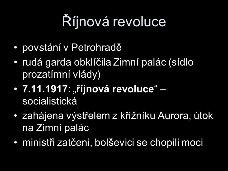 """Říjnová revoluce povstání v Petrohradě rudá garda obklíčila Zimní palác (sídlo prozatímní vlády) 7.11.1917: """"říjnová revoluce – socialistická zahájena výstřelem z křižníku Aurora, útok na Zimní palác ministři zatčeni, bolševici se chopili moci"""